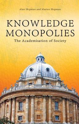 Knowledge Monopolies: The Academisation of Society