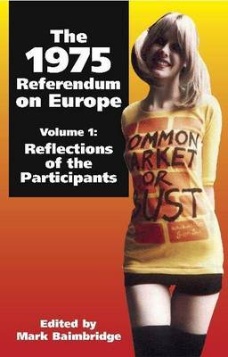 The 1975 Referendum on Europe: Volume 1: Reflections of the Participants