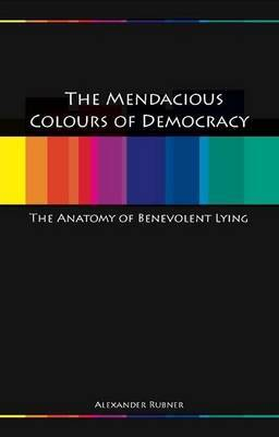 The Mendacious Colours of Democracy: An Anatomy of Benevolent Lying