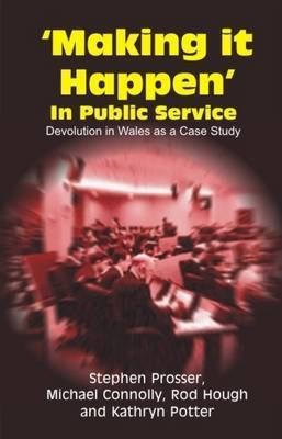 Making it Happen in Public Service: Devolution in Wales as a Case Study