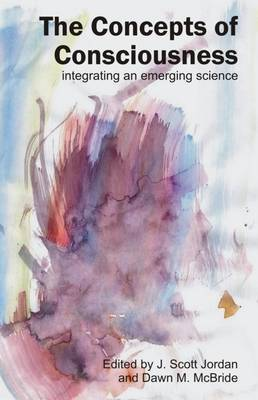 The Concepts of Consciousness: Integrating an Emergent Science