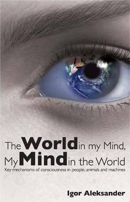 The World in My Mind, My Mind in the World: Key Mechanisms of Consciousness in People, Animals and Machines
