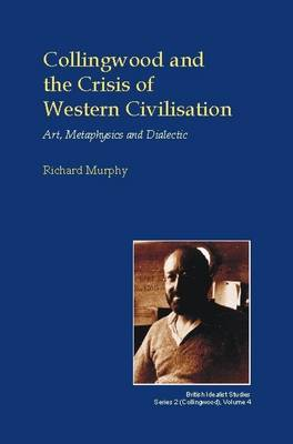 Collingwood and the Crisis of Western Civilisation: Art, Metaphysics and Dialectic