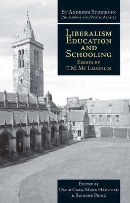 Liberalism, Education and Schooling: Essays by T.M. McLaughlin
