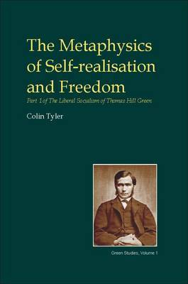 The Metaphysics of Self-realisation and Freedom: Part One of the Liberal Socialism of Thomas Hill Green