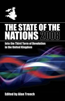 The State of the Nations 2008: Into the Third Term of Devolution in the UK: 2008