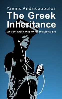The Greek Inheritance: Ancient Greek Wisdom for the Digital Era