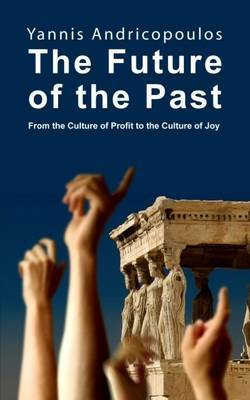 The Future of the Past: From the Culture of Profit to the Culture of Joy