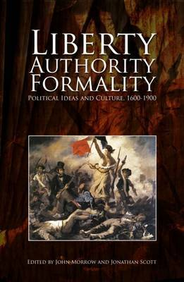 Liberty, Authority, Formality: Political Ideas and Culture 1600-1900