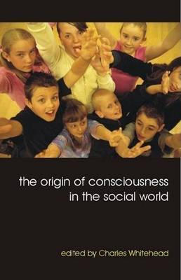 The Origin of Consciousness in the Social World