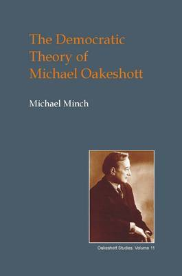 The Democratic Theory of Michael Oakeshott: Discourse, Contingency and the Politics of Conversation