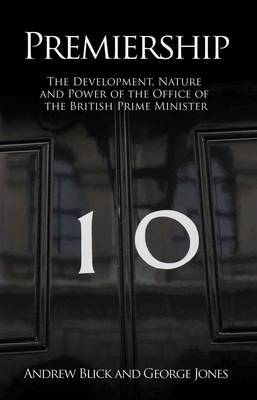 Premiership: The Development, Nature and Power of the Office of the British Prime Minister