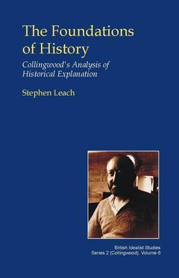 The Foundations of History: Collingwood's Analysis of Historical Explanation
