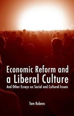 Economic Reform and a Liberal Culture: And Other Essays on Social and Cultural Topics