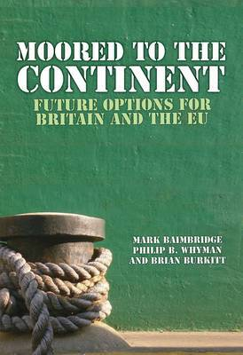 Moored to the Continent?: Future Options for Britain and the EU