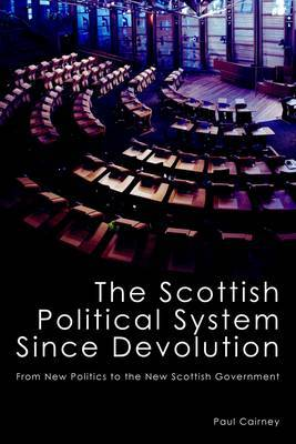 The Scottish Political System Since Devolution: From New Politics to the New Scottish Government