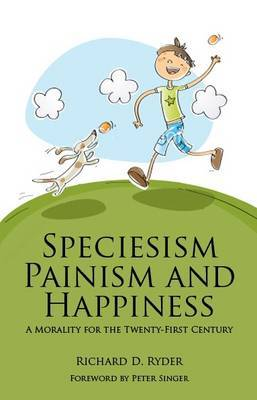 Speciesism, Painism and Happiness: A Morality for the 21st Century
