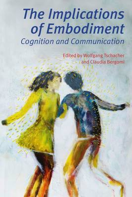 The Implications of Embodiment: Cognition and Communication