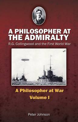 A Philosopher at the Admiralty: R. G. Collingwood and the First World War