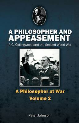 A Philosopher and Appeasement: R. G. Collingwood and the Second World War