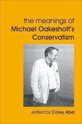 The Meanings of Michael Oakeshott's Conservatism