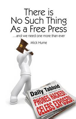 There is No Such Thing as a Free Press: .and We Need One More Than Ever
