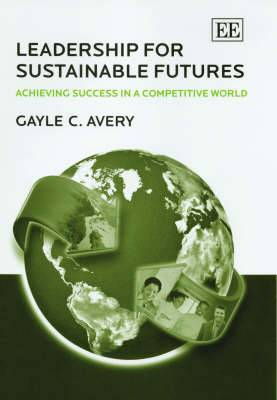 Leadership for Sustainable Futures: Achieving Success in a Competitive World
