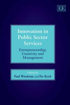 Innovation in Public Sector Services: Entrepreneurship, Creativity and Management