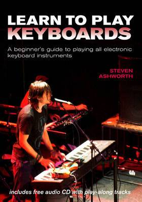 Learn to Play Keyboards: A Beginner's Guide to Playing All Electronic Keyboard Instruments