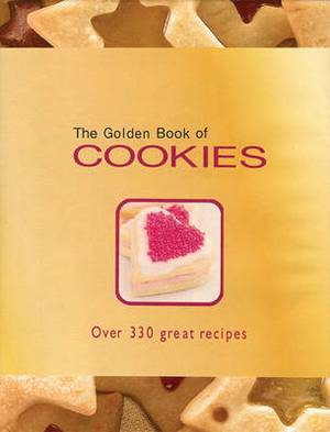 The Golden Book of Cookies: Over 300 Great Recipes