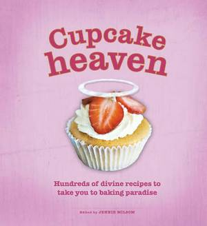 Cupcake Heaven: Hundreds of Divine Recipes to Take You to Baking Heaven