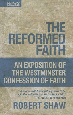 Reformed Faith: An Exposition of the Westminster Confession of Faith