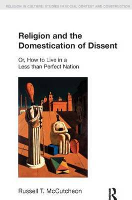 Religion and the Domestication of Dissent: Or, How to Live in a Less Than Perfect Nation