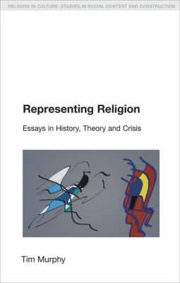 Representing Religion: History, Theory, Crisis