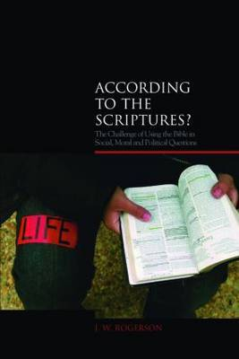 According to the Scriptures?: The Challenge of Using the Bible in Social, Moral, and Political Questions