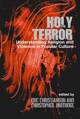 Holy Terror: Understanding Religion and Violence in Popular Culture