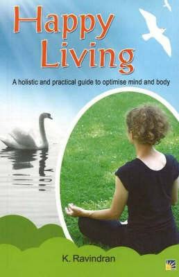 Happy Living: A Holistic & Practical Guide to Optimise Mind & Body