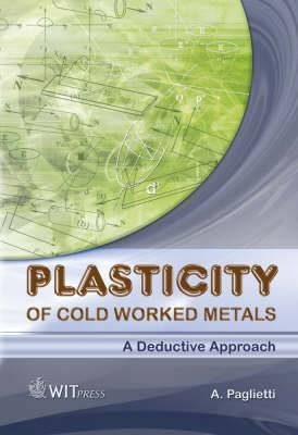 Plasticity of Cold Worked Metals: A Deductive Approach