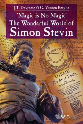 Magic is No Magic : the Wonderful World of Simon Stevin