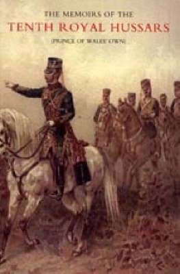 Memoirs of the Tenth Royal Hussars (Prince of Wales' Own)
