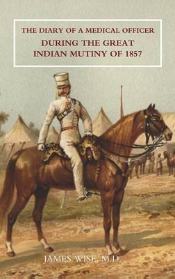Diary of a Medical Officer During the Great Indian Mutiny of 1857