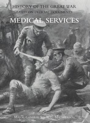 Medical (Campaign) Services Vol 3(official History of the Great War Based on Official Documents)