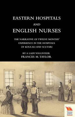 EASTERN HOSPITALS AND ENGLISH NURSES The Narrative of Twelve Months' Experience in the Hospitals of Koulali and Scutari