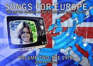 Songs for Europe: The United Kingdom at the Eurovision Song Contest: Volume 2: The 1970s