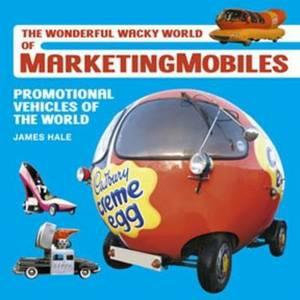 Marketing Mobiles, the Wonderful Wacky World of Promotional Vehicles 1903-2000