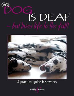 My Dog is Deaf: But Lives Life to the Full!