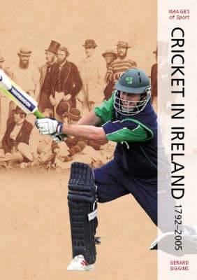 Green Days: Cricket In Ireland 1792-2005