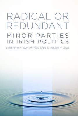 Radical or Redundant: Minor Parties in Irish Politics