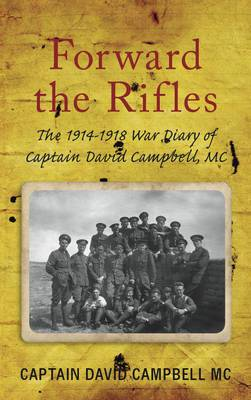 Forward the Rifles: The 1914-1918 War Diary of Captain David Campbell, MC