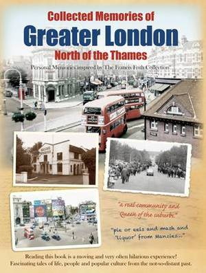 Greater London - North of the Thames: Personal Memories Inspired by The Francis Frith Collection
